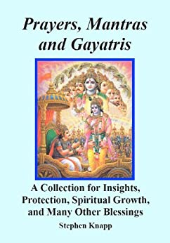 Prayers, Mantras and Gayatris: A Huge Collection for Insights, Protection, Spiritual Growth, and Many Other Blessings (English Edition) von [Knapp, Stephen]