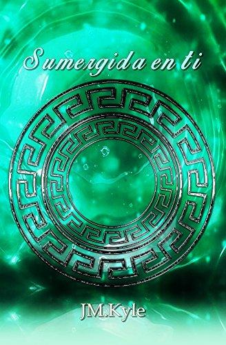 Sumergida en Ti (Trilogía Sumergida nº 1) de [Kyle, JM.]