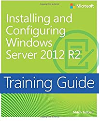 Training Guide Installing and Configuring Windows Server 2012 R2 (MCSA) (Microsoft Press Training Guide) by Mitch Tulloch (2014-05-04)
