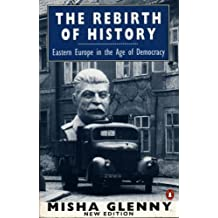 The Rebirth of History: Eastern Europe in the Age of Democracy by Misha Glenny (1993-02-04)