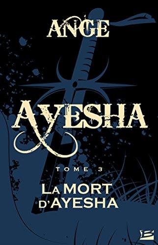La Mort d'Ayesha: Ayesha, T3