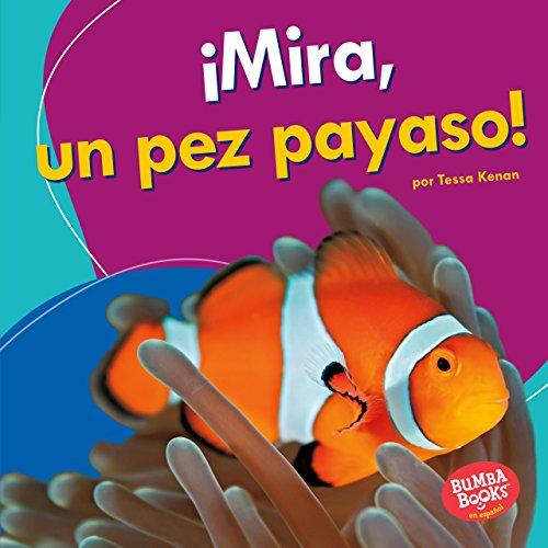 ¡Mira, un pez payaso! (Look, a Clown Fish!) (Bumba Books ™ en español — Veo animales marinos (I See Ocean Animals)) por Tessa Kenan