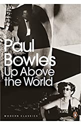 Up Above the World (Penguin Modern Classics) by Paul Bowles (2009-12-03)