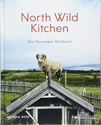 North Wild Kitchen: Das Norwegen-Kochbuch