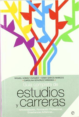 Guía completa de estudios y carreras : universidades, formación profesional, enseñanzas artísticas-- por Gema García Marcos