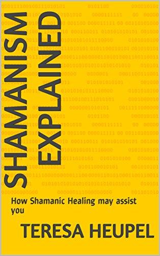 Shamanism Explained: How Shamanic Healing may assist you (English Edition)