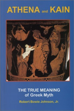 Athena and Kain: The True Meaning of Greek Myth by Robert Bowie Johnson Jr. (2003-07-01)