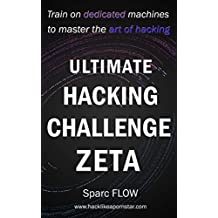 Ultimate Hacking Challenge Zeta: Train on dedicated machines to master the art of hacking (Hacking the Planet Book 6) (English Edition)