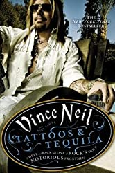 By Vince Neil Tattoos & Tequila: To Hell and Back With One Of Rock's Most Notorious Frontmen