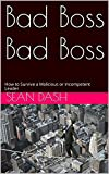 Bad Boss Bad Boss: How to Survive a Malicious or Incompetent Leader