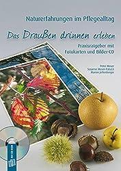 Naturerfahrungen im Pflegealltag: Das Draußen drinen erleben: Praxisratgeber mit Fotokarten und Bilder-CD