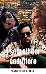 Idea Regalo - Sedurre le donne - I segreti del seduttore: Le tecniche del playboy (rimorchiare ragazze, seduzione magnetica deliziosa)