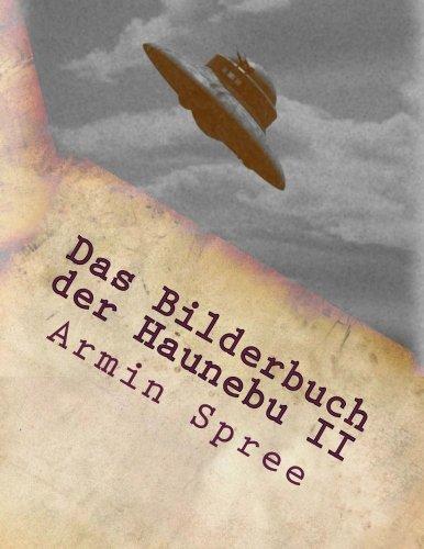 Das Bilderbuch der Haunebu II: Bilder einer Legende