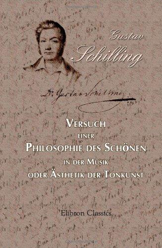 Versuch einer Philosophie des Schönen in der Musik, oder ästhetik der Tonkunst by Gustav Schilling (2001-02-01)
