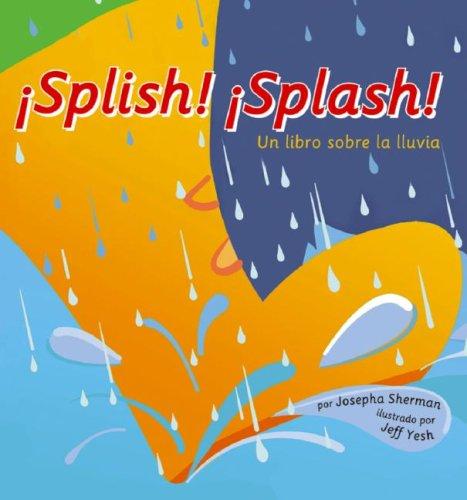 Splish! Splash!: Un Libro Sobre La Lluvia/ a Book About Rain (Ciencia Asombrosa) por Josepha Sherman
