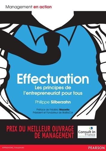Effectuation : Les principes de l''entrepreneuriat pour tous
