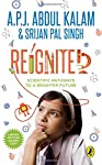 Reignited: Scientific Pathways to a Brighter Future by Dr. APJ Abdul Kalam and Srijan Pal Singh talks about the variety of options available for the children who want to pursue science as a sphere of their study. This book goes onto explore the opti...