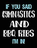 If You Said Gymnastics And BBQ Ribs I'm In: Blank Sketch, Draw and Doodle Book