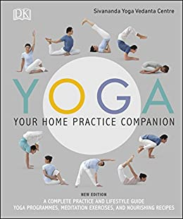 Yoga Your Home Practice Companion: A Complete Practice and Lifestyle Guide: Yoga Programmes, Meditation Exercises, and Nourishing Recipes (Sivananda ...