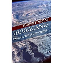 HURRICANE!: FIGHTING WATER WITH WATER (English Edition)