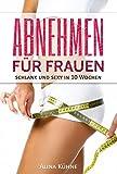 Abnehmen für Frauen: Schlank und sexy in 10 Wochen – Dein Plan für schnelle Fettverbrennung und einen flachen Bauch (Stoffwechsel anregen, Abnehmen Frauen, Abnehmen Buch, Bikinifigur, Fett verlieren)