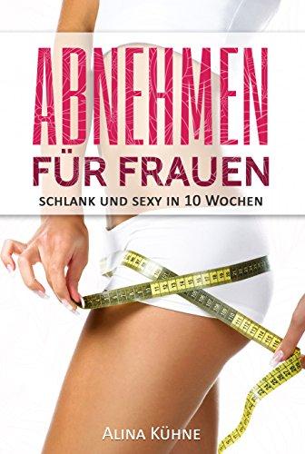 abnehmen-fur-frauen-schlank-und-sexy-in-10-wochen-dein-plan-fur-schnelle-fettverbrennung-und-einen-f