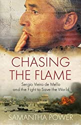 Chasing the Flame: Sergio Vieira de Mello and the Fight to Save the World by Samantha Power (2008-03-06)