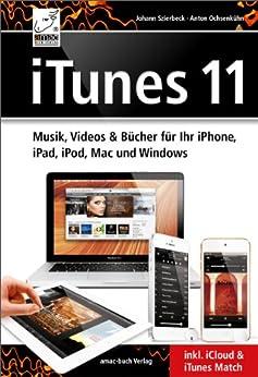 iTunes 11 Musik, Videos & Bücher für Ihr iPhone, iPad, iPod, Mac und Windows inkl. iCloud & iTunes Match von [Ochsenkühn, Anton, Szierbeck, Johann]