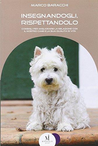 Insegnandogli, rispettandolo. Consigli per migliorare la relazione con il nostro cane e la sua qualità di vita