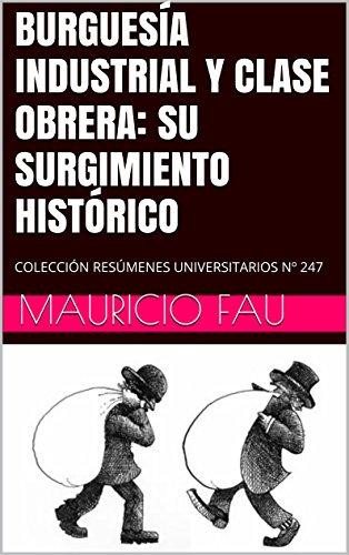 Descargar Libro BURGUESÍA INDUSTRIAL Y CLASE OBRERA: SU SURGIMIENTO HISTÓRICO: COLECCIÓN RESÚMENES UNIVERSITARIOS Nº 247 de Mauricio Fau