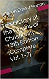 The History of the Origins of Christianity, 13th Edition (Complete Vol. 1-7) (With Active Table of Contents)