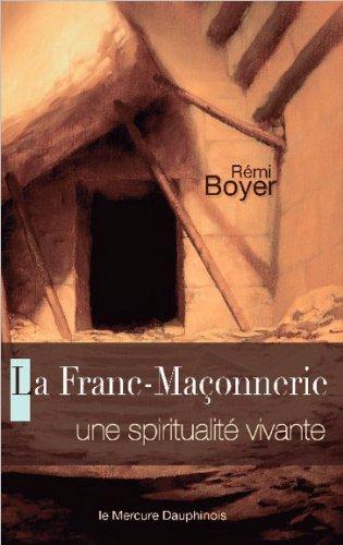 La Franc-Maçonnerie - Une spiritualité vivante par Rémi Boyer