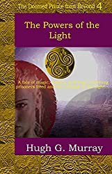 The Powers of the Light (The Doomed Prince from Beyond Book 4)