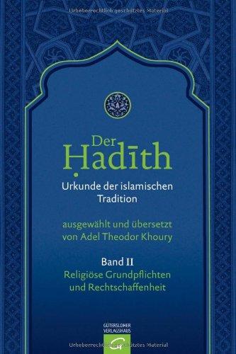 Der Hadith. Urkunde der islamischen Tradition: Religiöse Grundpflichten und Rechtschaffenheit