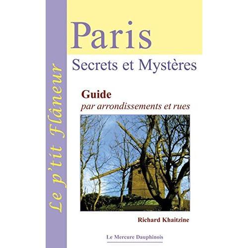 Paris - Secrets et Mystères: Guide par arrondissements et rues (Le p'tit flâneur)