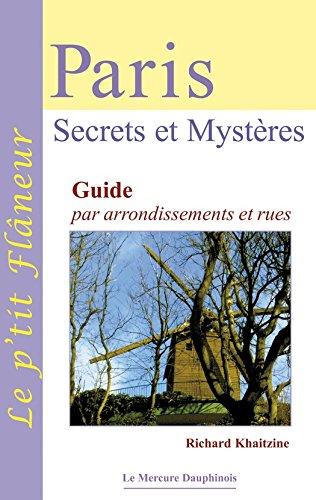 Paris - Secrets et Mystères: Guide par arrondissements et rues (Le p'tit flâneur) par Richard Khaitzine