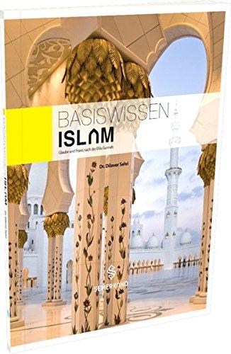 Basiswissen ISLAM: Glaubensgrundsätze und Praxis nach der Ehlu Sunneh