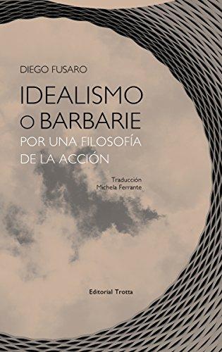 Idealismo o barbarie: Por una filosofía de la acción (Estructuras y procesos. Filosofía) por Diego Fusaro