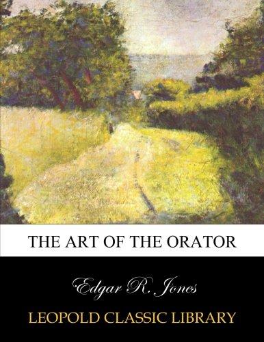The art of the orator por Edgar R. Jones