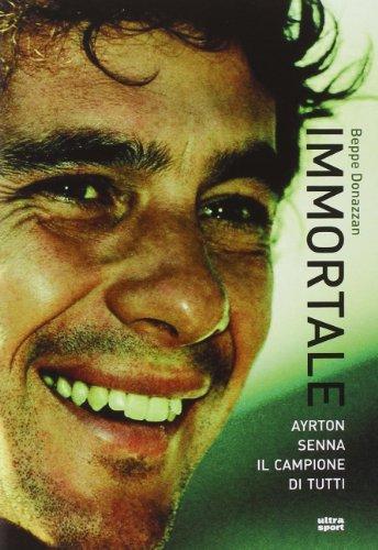 Immortale. Ayrton Senna il campione di tutti