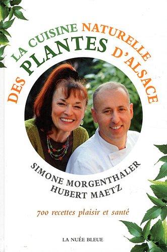 La cuisine naturelle des plantes d'Alsace par Simone Morgenthaler