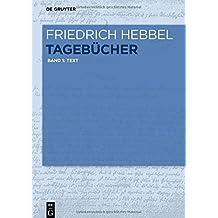 Friedrich Hebbel: Tagebücher: Text: Band 1: Text