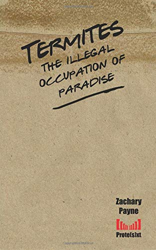 Termites: the illegal occupation of paradise (Prote(s)xt) por Zachary Payne