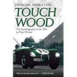 Touch Wood - The Autobiography of the 1953 Le Mans Winner