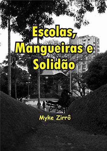 Escolas, Mangueiras E Solidão (Portuguese Edition) por Myke Zirrô