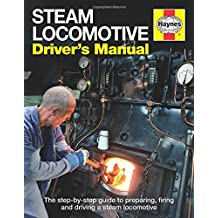 Steam Locomotive Driver's Manual: The Step-by-step Guide to Preparing, Firing and Driving a Steam Locomotive (Haynes Manual)