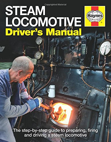 Steam Locomotive Driver's Manual: The Step-By-Step Guide to Preparing, Firing and Driving (Haynes Manual) por Andrew Charman