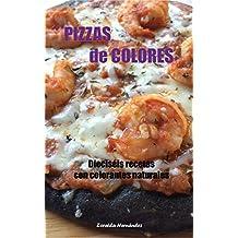 Pizzas de Colores: Dieciséis recetas con colorantes naturales (Spanish Edition)