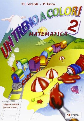 Un treno a colori. Matematica. Per la Scuola elementare: 2