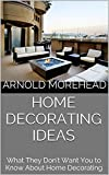 Home Decorating Ideas: What They Don't Want You to Know About Home Decorating